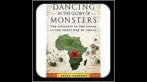 Dancing in the Glory of Monsters The Collapse of the Congo and the Great War of Africa