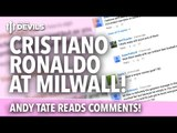 'Cristiano Ronaldo at Millwall!' | Andy Tate Reads YouTube Comments | Episode 5