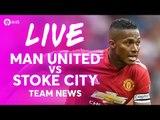 MARTIAL & VALENCIA!!! Manchester United vs Stoke City LIVE PREMIER LEAGUE TEAM NEWS STREAM!