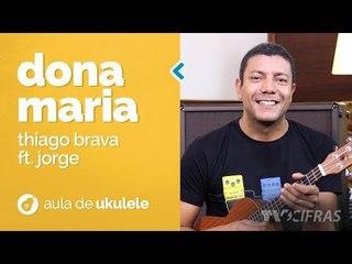 Thiago Brava Ft. Jorge - Dona Maria (como tocar - aula de ukulele)