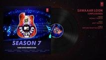 Sawaaar Loon Unplugged Full Audio  MTV Unplugged Season 7  Monali Thakur  Amit Trivedi
