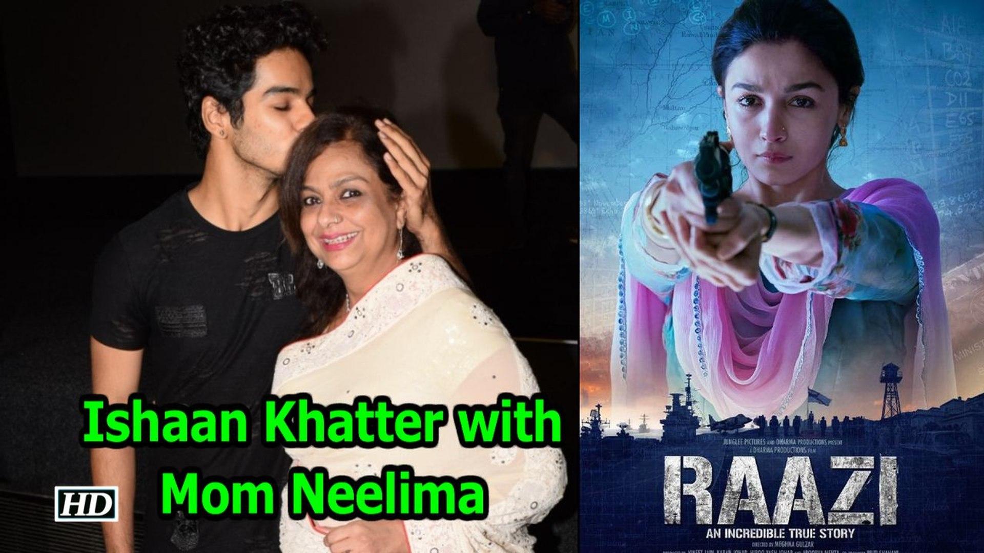 """Ishaan Khatter with Mom Neelima Azim watches """"Raazi"""""""