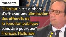 """""""L'erreur c'est d'abord d'afficher une diminution des effectifs de la fonction publique sans dire pourquoi"""" critique F. Hollande"""