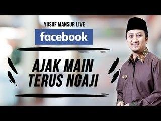 FB - Yusuf Mansur - Ajak Maen, Terus Ajak Ngaji