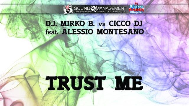 D.J. MIRKO B. vs CICCO DJ feat ALESSIO MONTESANO - Trust Me - EURO DANCE #Kapital