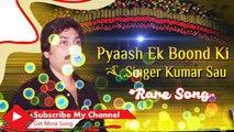 Kumar Sanu Sad Song - Pyaas Ek Bond Ki Kumar Sanu (( rare song )) - Movie _ The Truth - Yathharth   Bollywood Best Sad Song