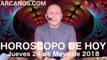 HOROSCOPO DE HOY ARCANOS Jueves 24 de Mayo de 2018