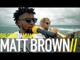 MATT BROWN - MR. NICE GUY (BalconyTV)