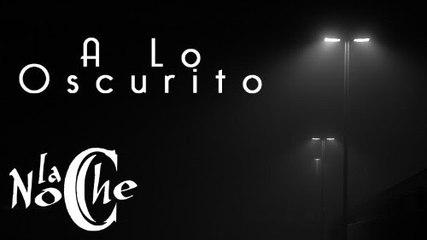 A Lo Oscurito - La Noche #LaNuevaGeneración