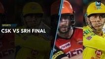 CSK vs SRH: IPL T20 2018 final battle