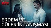 Söz | 48.Bölüm - Erdem ve Güler'in  Tanışması!