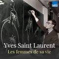 Yves Saint Laurent et les femmes de sa vie