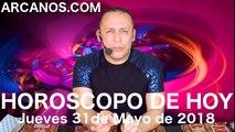 HOROSCOPO DE HOY ARCANOS Jueves 31 de Mayo de 2018