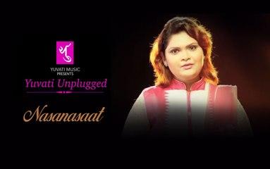 नसानसात Nasanasaat | Yuvati Unplugged | Full Video Song| Yuvati Music