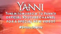 """Speed Demon"" music video premieres TOMORROW on YouTube! Don't blink your eyes or you'll miss it... subscribe to Yanni's channel and get notified when the vid"