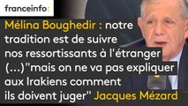 """Mélina #Boughedir : """"Nous avons une tradition dans notre pays, c'est celle de suivre nos ressortissants à l'étranger (...) mais on ne va pas nous expliquer aux Irakiens comment ils doivent juger"""" réagit Jacques Mézard"""
