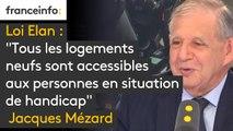 """Loi Elan : """"Tous les logements neufs sont accessibles aux personnes en situation de handicap"""" affirme Jacques Mézard. """"Ce que nous voulons dans cette loi c'est d'avoir 100% de logements évolutifs"""""""