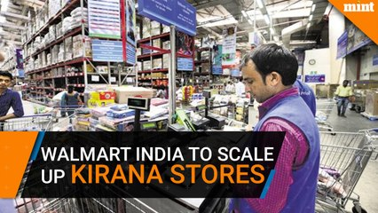 After Flipkart deal, Walmart India looks to scale up kirana store business
