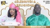 CÉLÉBRITÉS & RELIGION DU 03 JUIN 2018 AVEC YAWA - INVITÉ BAYE NDIAYE FRÈRE AZIZ NDIAYE