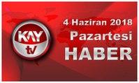 4 Haziran 2018 Kay Tv Haber