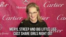 Meryl Streep and Big Little Lies Cast Share Girls Night out