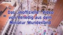 Modellbahn Hamburg - Das inoffizielle Video von Venedig im Miniatur Wunderland von Pennula