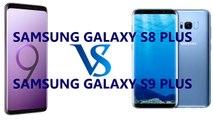 Samsung Galaxy S8 Plus VS Samsung Galaxy S9 Plus : Which should you buy?