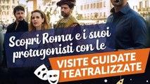 Estate Romana 2018: le visite guidate teatralizzate per scoprire in modo nuovo la città