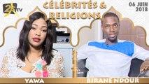 CÉLÉBRITÉS ET RELIGION DU 06 JUIN 2018 AVEC YAWA - INVITÉ  BIRANE NDOUR DGA TFM