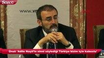 Ünal: 'Adile Naşit'in ninni söylediği Türkiye bizim için kabustu'