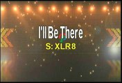 XLR8 I'll Be There Karaoke Version