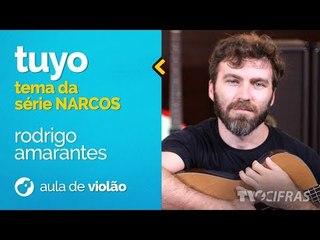 TEMA SÉRIE NARCOS - TUYO - RODRIGO AMARANTE  (como tocar - aula de violão)