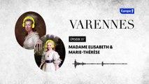 Varennes : Madame Elisabeth et Marie-Thérèse, les combatives (épisode 7)