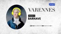 Varennes : Barnave, le modéré ambitieux (épisode 3)