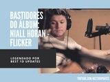 Bastidores do álbum: Niall Horan - Flicker (1/2) [Legendado PT/BR]