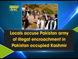 Locals accuse Pakistan army of illegal encroachment in Pakistan occupied Kashmir