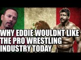 Chavo Guerrero: Why Eddie Wouldn't like Pro Wrestling Industry Today!
