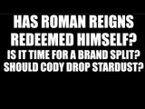 Has Roman Reigns Redeemed Himself? Should Cody Rhodes Drop StarDust?!
