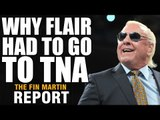 Why Ric Flair Had To Go To TNA | Fin Martin Report Podcast Mini
