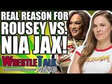 Real Reason Ronda Rousey Is Facing Nia Jax REVEALED?! | WrestleTalk News May 2018