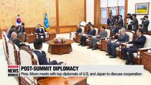 Pres. Moon meets with top diplomats of U.S. and Japan to discuss various ways of cooperation