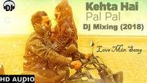 Kehta Hai Pal Pal (Tropical Mix) Dj Song || Latest New Love Mix Song 2018