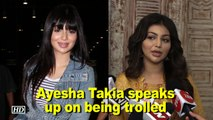 Ayesha Takia speaks up on being trolled
