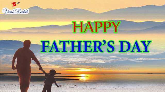 Fathers Day 2018 Wishes | Viral Rocket Wishes You A Happy Father's Day