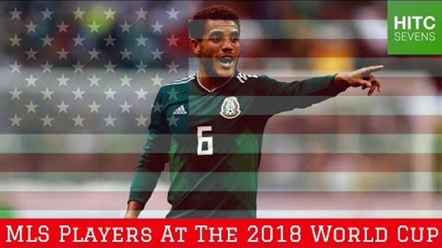 7 Best MLS Players at the 2018 World Cup