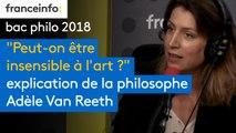 """""""Peut-on être insensible à l'art?"""": les sujets du bac philo expliqués par la philosophe Adèle Van Reeth"""