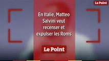 En Italie, Matteo Salvini veut recenser et expulser les Roms