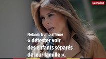 Melania Trump affirme « détester voir des enfants séparés de leur famille »
