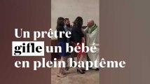 L'inconcevable gifle d'un prêtre à un bébé en plein baptême