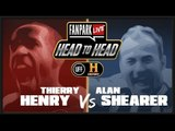 Thierry Henry vs Alan Shearer - FanPark Live Head To Head